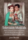 Television Musicals : Plots, Critiques, Casts and Credits for 222 Shows Written for and Presented on Television, 1944-1996 - eBook