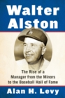 Walter Alston : The Rise of a Manager from the Minors to the Baseball Hall of Fame - eBook