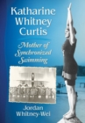 Katharine Whitney Curtis : Mother of Synchronized Swimming - Book
