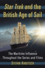 Star Trek and the British Age of Sail : The Maritime Influence Throughout the Series and Films - Book