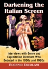 Darkening the Italian Screen : Interviews with Genre and Exploitation Directors Who Debuted in the 1950s and 1960s - Book