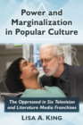 Power and Marginalization in Popular Culture : The Oppressed in Six Television and Literature Media Franchises - Book