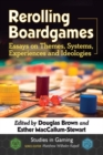 Rerolling Boardgames : Essays on Themes, Systems, Experiences and Ideologies - Book