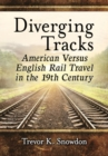 Diverging Tracks : American Versus British Rail Travel in the 19th Century - Book