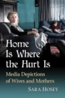 Home Is Where the Hurt Is : Media Depictions of Wives and Mothers - Book