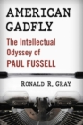 American Gadfly : The Intellectual Odyssey of Paul Fussell - Book