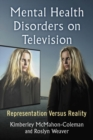 Mental Health Disorders on Television : Representation Versus Reality - Book