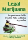 Legal Marijuana : Perspectives on Public Benefits, Risks and Policy Approaches - Book