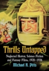Thrills Untapped : Neglected Horror, Science Fiction and Fantasy Films, 1928-1936 - Book