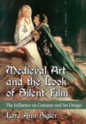 Medieval Art and the Look of Silent Film : The Influence on Costume and Set Design - Book
