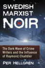Swedish Marxist Noir : The Dark Wave of Crime Writers and the Influence of Raymond Chandler - Book