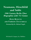 Neumann, Hirschfeld and Suhle : 19th Century Berlin Chess Biographies with 711 Games - Book