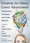 Creativity for Library Career Advancement : Perspectives, Techniques and Eureka Moments - Book
