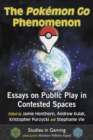 The Pokemon Go Phenomenon : Essays on Public Play in Contested Spaces - Book