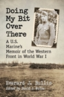 Doing My Bit Over There : A U.S. Marine's Memoir of the Western Front in World War I - Book