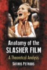 The Anatomy of the Slasher Film : A Theoretical Analysis - Book