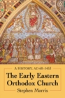 The Early Eastern Orthodox Church : A History, AD 60-1453 - Book