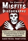 The Complete Misfits Discography : Authorized Releases and Bootlegs, Including Recordings by Danzig, Samhain and The Undead - Book