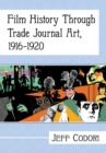 Film History Through Trade Journal Art, 1916-1920 - Book