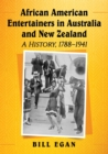 African American Entertainers in Australia and New Zealand : A History, 1788-1941 - Book