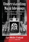 Understanding Nazi Ideology : Its Historical Roots, Evolution and Consequences - Book