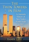 The Twin Towers in Film : A Cinematic History of New York's World Trade Center - Book