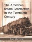 The American Steam Locomotive in the Twentieth Century - Book