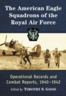 The American Eagle Squadrons of the Royal Air Force : Operational Records and Combat Reports, 1940-1942 - Book