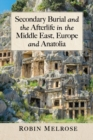 Secondary Burial and the Afterlife in the Middle East, Europe and Anatolia - Book