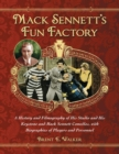 Mack Sennett's Fun Factory : A History and Filmography of His Studio and His Keystone and Mack Sennett Comedies, with Biographies of Players and Personnel - Book