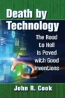 Death by Technology : The Road to Hell Is Paved with Good Inventions - Book