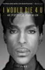 I Would Die 4 U : Why Prince Became an Icon - eBook