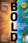 Bold : How to Go Big, Create Wealth and Impact the World - eBook
