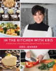 In the Kitchen with Kris : A Kollection of Kardashian-Jenner Family Favorites - Book