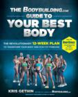 The Bodybuilding.com Guide to Your Best Body : The Revolutionary 12-Week Plan to Transform Your B - eBook