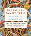 The Pollan Family Table : The Very Best Recipes and Kitchen Wisdom for Delicious Family Meals - eBook