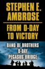 Stephen E. Ambrose From D-Day to Victory E-book Box Set : Band of Brothers, D-Day, Pegasus Bridge - eBook