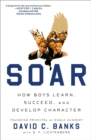 Soar : How Boys Learn, Succeed, and Develop Character - eBook