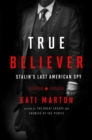 True Believer : Stalin's Last American Spy - Book