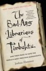 The Bad-Ass Librarians of Timbuktu : And Their Race to Save the World's Most Precious Manuscripts - Book