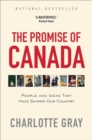 The Promise of Canada : 150 Years--People and Ideas That Have Shaped Our Country - eBook