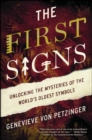 The First Signs : Unlocking the Mysteries of the World's Oldest Symbols - eBook