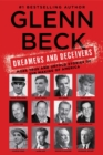 Dreamers and Deceivers : True Stories of the Heroes and Villains Who Made America - eBook