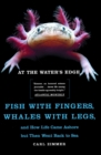 At the Water's Edge : Fish with Fingers, Whales with Legs, and How Life Came Ashore but Then Went Back to Sea - eBook