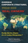 Overseas  Corporate Structures, Which Hide 'Real Owners' : Foreign Business Empire  of a Sri Lankan Entrepreneur ? - eBook