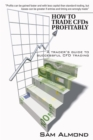 How to Trade Cfds Profitably : A Trader's Guide to Successful Cfd Trading - eBook