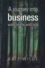 A Journey into Business : Walk on the Wildside - eBook