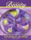 The Book of Beauty : Making Natural Skin Care Products with Aromatherapy and Ayurveda - eBook