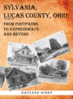 Sylvania, Lucas County, Ohio : From Footpaths to Expressways and Beyond Volume Two - eBook