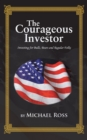 The Courageous Investor : Investing for Bulls, Bears and Regular Folks - eBook